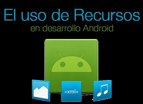 Los Recursos en el desarrollo de apps para Android