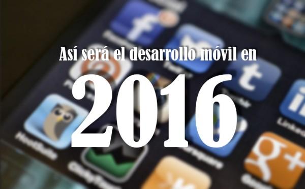Desarrollar apps en 2016: Todo lo que debes saber