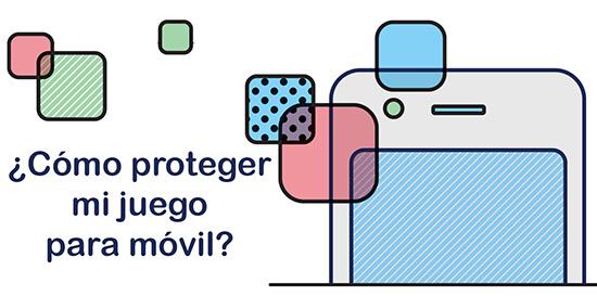¿Cómo proteger tu desarrollo de juego móvil?
